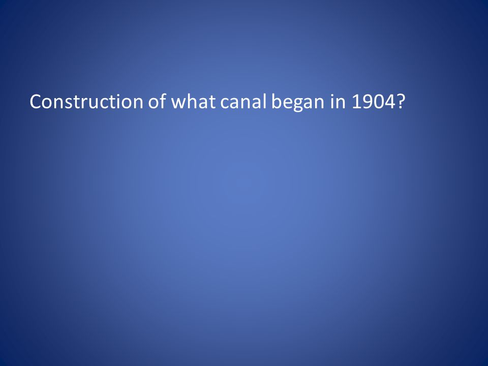 Construction of what canal began in 1904?