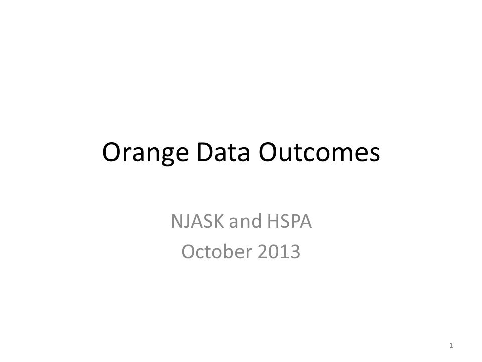 Orange Data Outcomes NJASK and HSPA October 2013 1