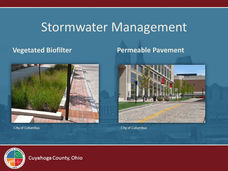 Cuyahoga County, Ohio Stormwater Management Vegetated Biofilter Permeable Pavement City of Columbus
