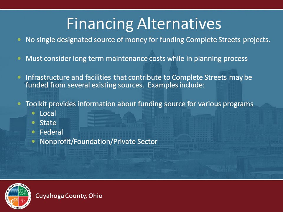 Cuyahoga County, Ohio Financing Alternatives No single designated source of money for funding Complete Streets projects.