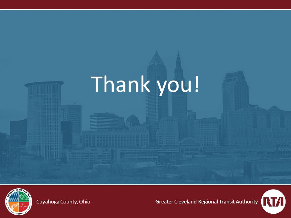 Greater Cleveland Regional Transit AuthorityCuyahoga County, Ohio Thank you!