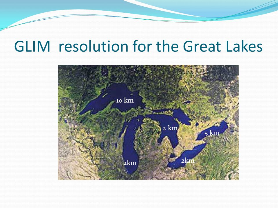 GLIM resolution for the Great Lakes 10 km 2 km 5 km 2km