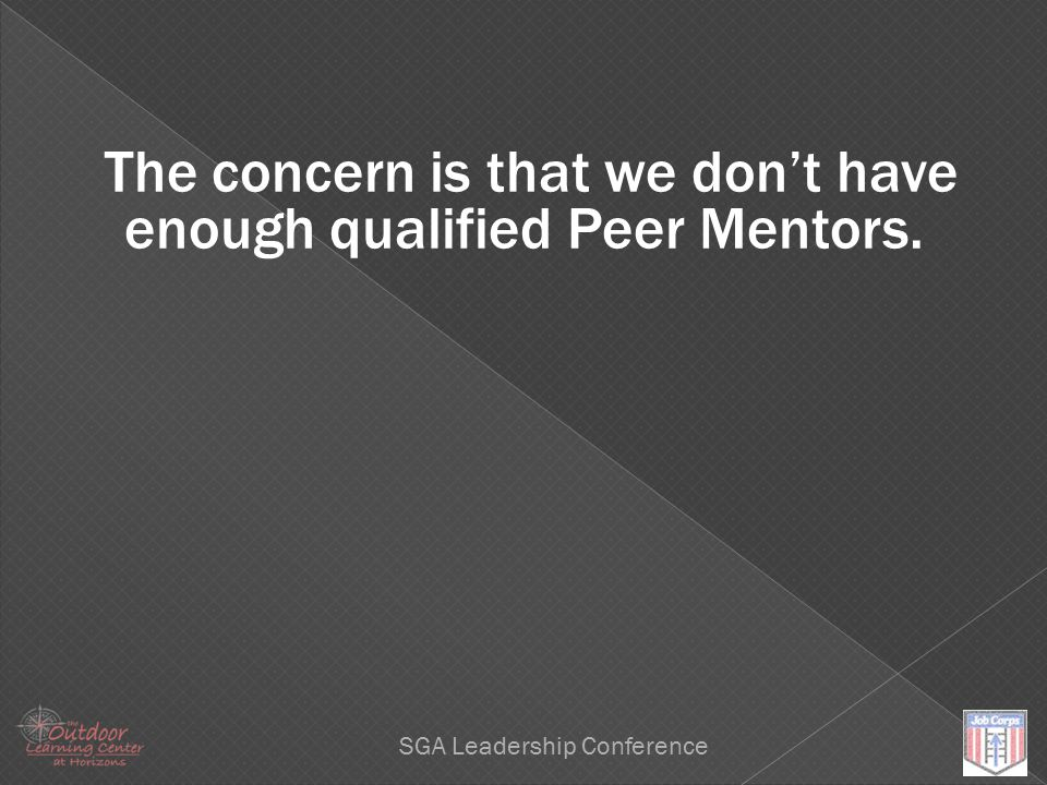 Leadership SGA Leadership Conference The concern is that we don't have enough qualified Peer Mentors.