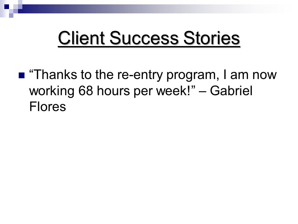 Client Success Stories Thanks to the re-entry program, I am now working 68 hours per week! – Gabriel Flores