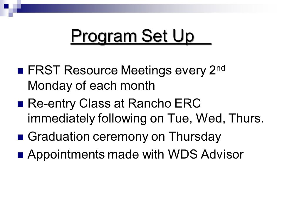 Our Successes 375 clients have attended the FRST resource meetings 256 clients have completed the 3 day Re-entry Program 106 Job Placements 88 Clients back to work Rancho Cucamonga ERC has a very successful format for the 3 day Re-entry Class Rialto Police Department RRST