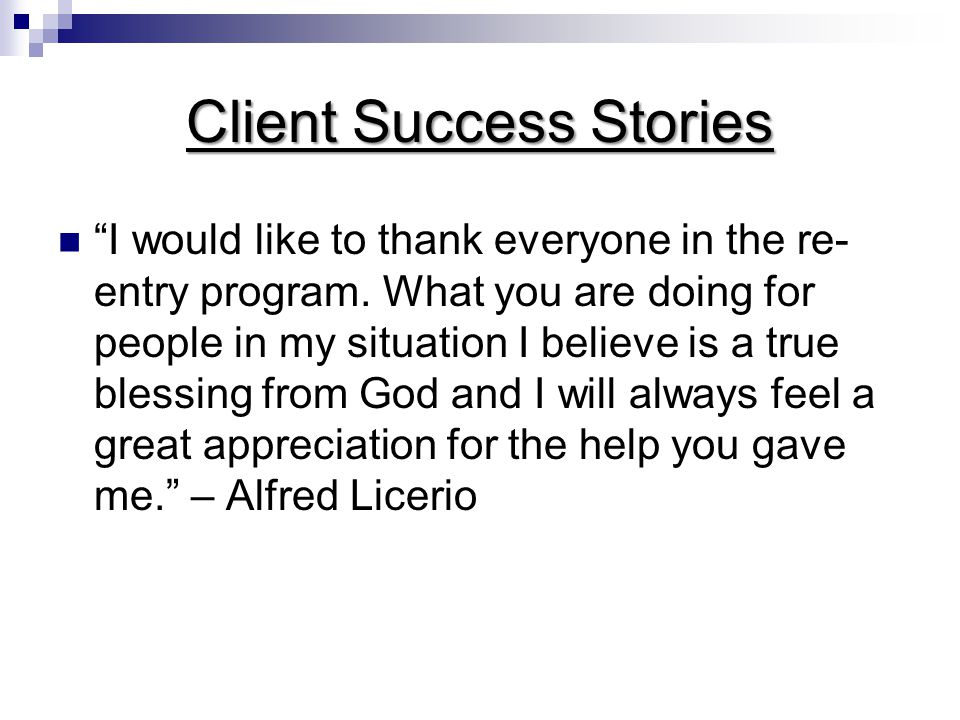 Client Success Stories I would like to thank everyone in the re- entry program.