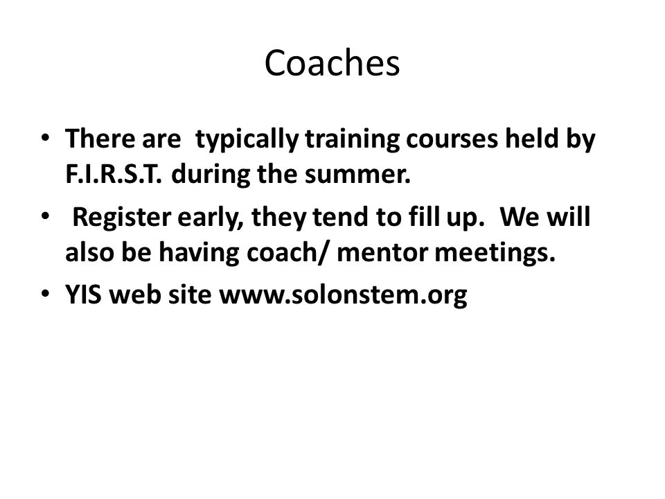 Coaches There are typically training courses held by F.I.R.S.T. during the summer. Register early, they tend to fill up. We will also be having coach/