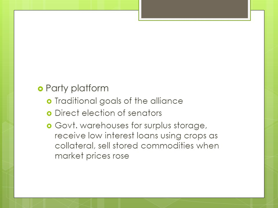  Party platform  Traditional goals of the alliance  Direct election of senators  Govt.