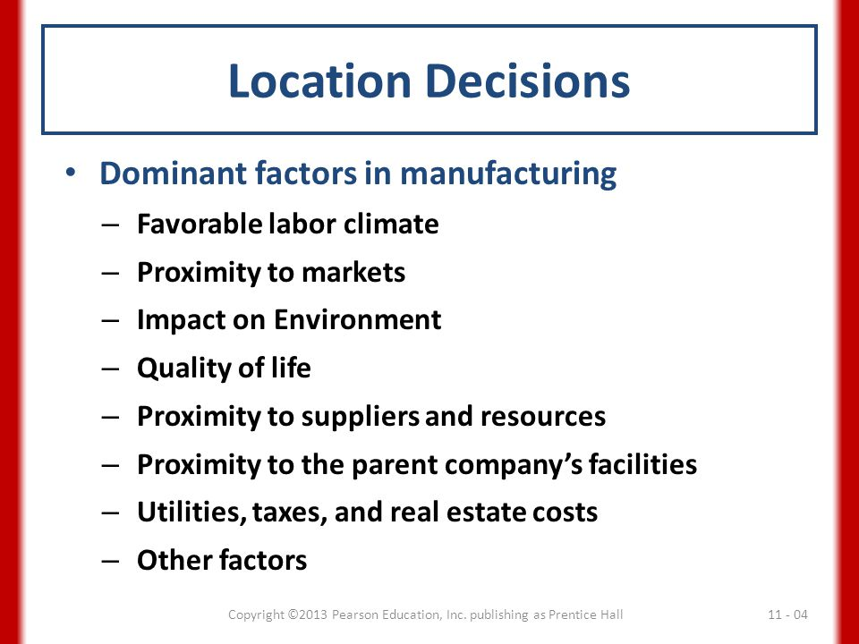 Location Decisions Dominant factors in services – Impact of location on sales and customer satisfaction – Proximity to customers – Transportation costs and proximity to markets – Location of competitors – Site-specific factors 11 - 05Copyright ©2013 Pearson Education, Inc.