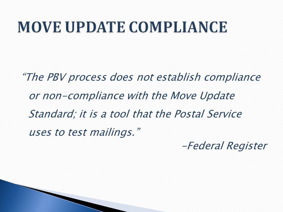 The PBV process does not establish compliance or non-compliance with the Move Update Standard; it is a tool that the Postal Service uses to test mailings. -Federal Register