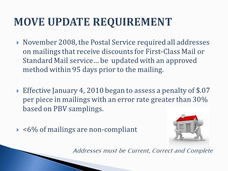  November 2008, the Postal Service required all addresses on mailings that receive discounts for First-Class Mail or Standard Mail service… be updated with an approved method within 95 days prior to the mailing.