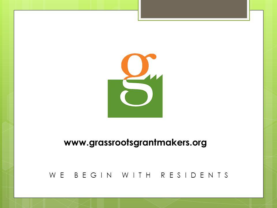 www.grassrootsgrantmakers.org W E B E G I N W I T H R E S I D E N T S