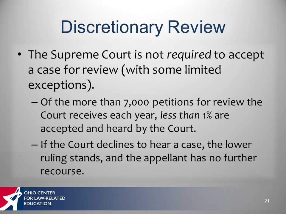 The Supreme Court is not required to accept a case for review (with some limited exceptions). – Of the more than 7,000 petitions for review the Court