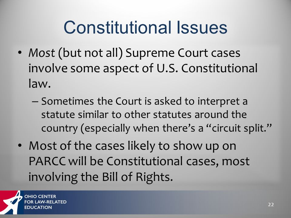 Most (but not all) Supreme Court cases involve some aspect of U.S. Constitutional law. – Sometimes the Court is asked to interpret a statute similar t