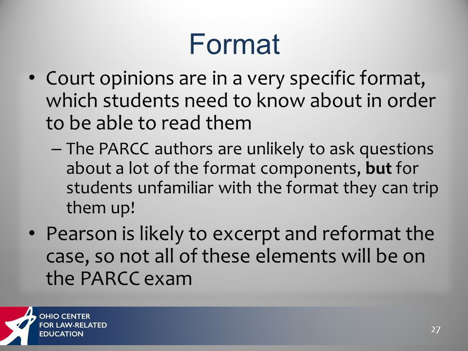 Court opinions are in a very specific format, which students need to know about in order to be able to read them – The PARCC authors are unlikely to a