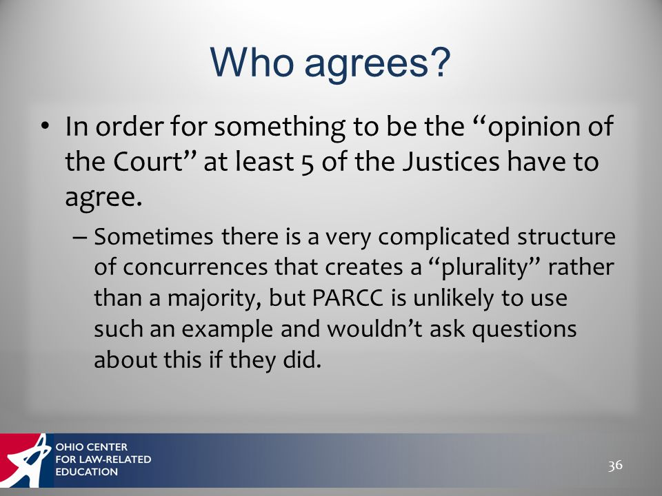 "In order for something to be the ""opinion of the Court"" at least 5 of the Justices have to agree. – Sometimes there is a very complicated structure of"