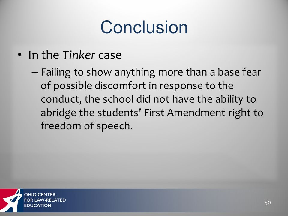 In the Tinker case – Failing to show anything more than a base fear of possible discomfort in response to the conduct, the school did not have the abi