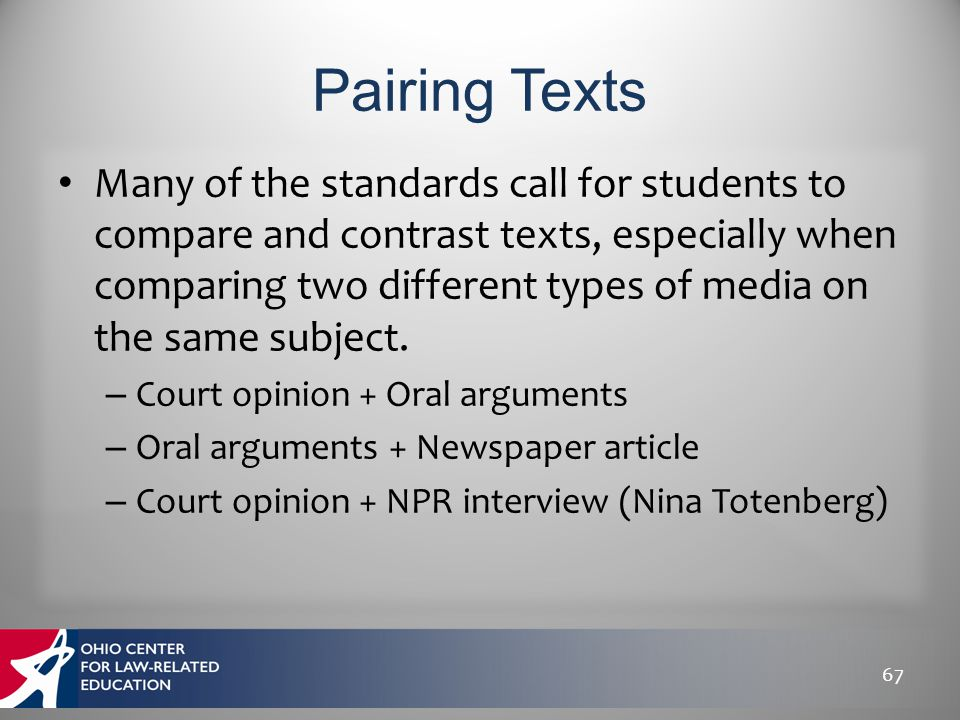 Many of the standards call for students to compare and contrast texts, especially when comparing two different types of media on the same subject. – C