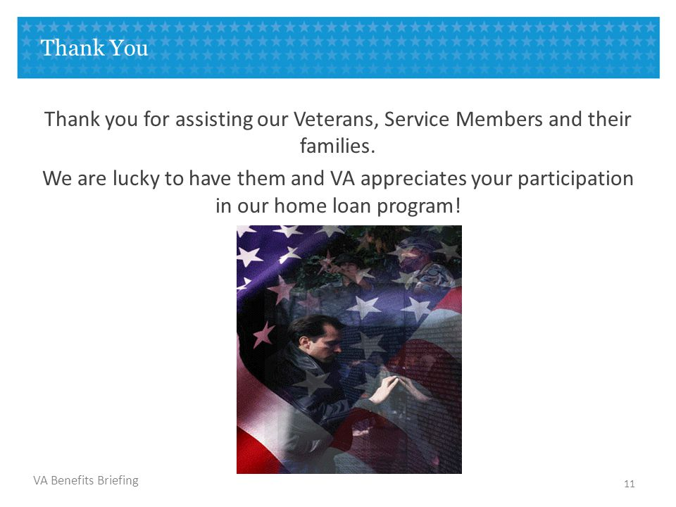 VA Benefits Briefing Thank You Thank you for assisting our Veterans, Service Members and their families. We are lucky to have them and VA appreciates