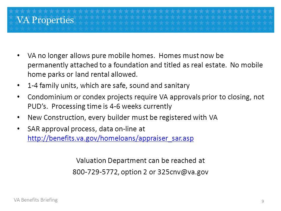 VA Benefits Briefing VA Properties VA no longer allows pure mobile homes.
