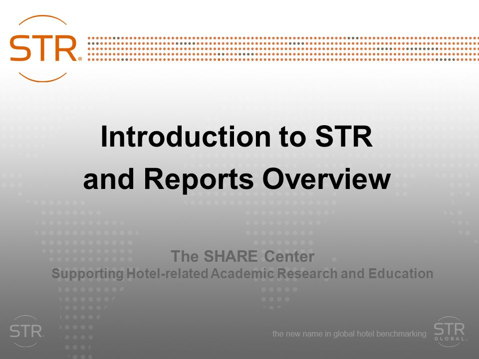 Introduction to STR and Reports Overview The SHARE Center Supporting Hotel-related Academic Research and Education