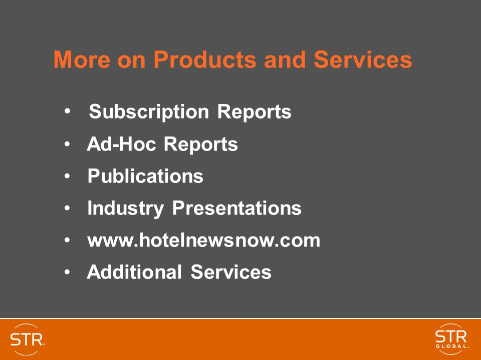 More on Products and Services Subscription Reports Ad-Hoc Reports Publications Industry Presentations www.hotelnewsnow.com Additional Services