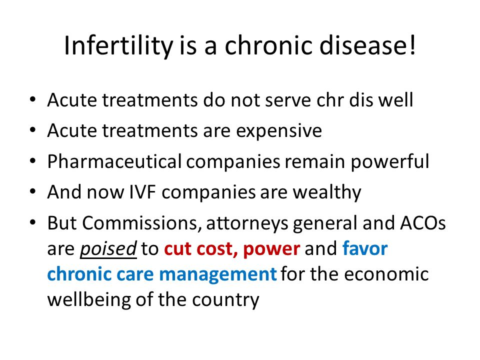 Infertility is a chronic disease.
