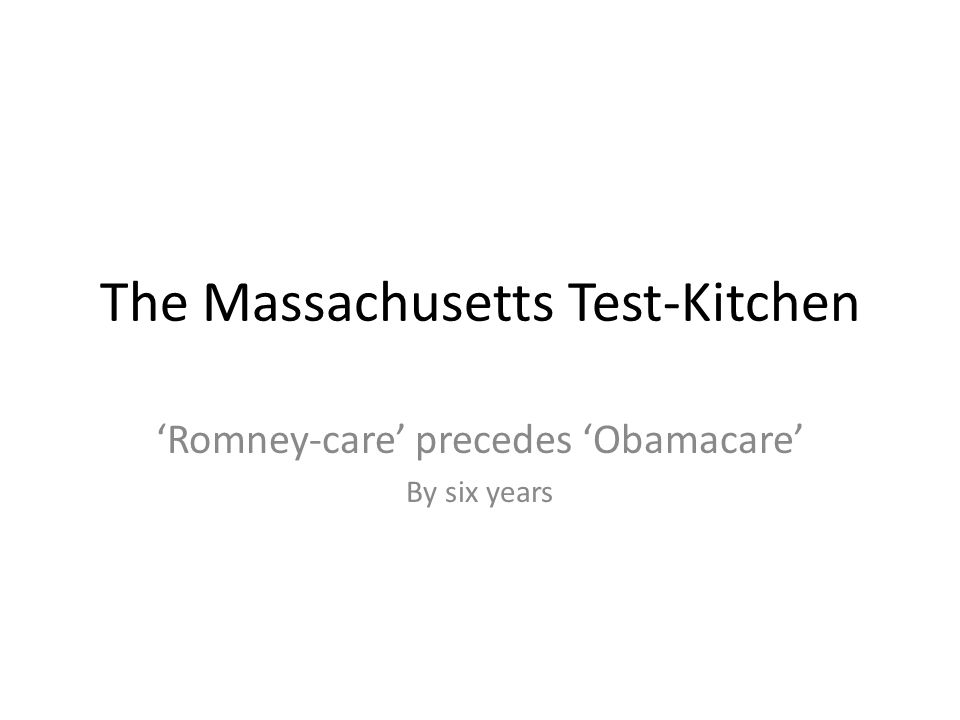 The Massachusetts Test-Kitchen 'Romney-care' precedes 'Obamacare' By six years