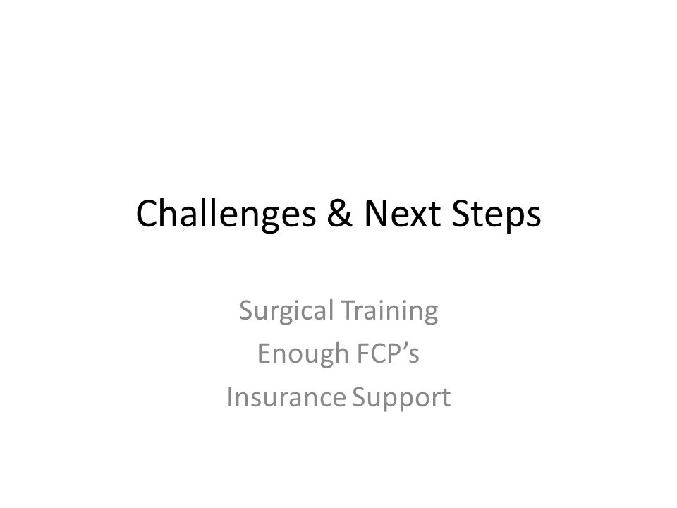Challenges & Next Steps Surgical Training Enough FCP's Insurance Support