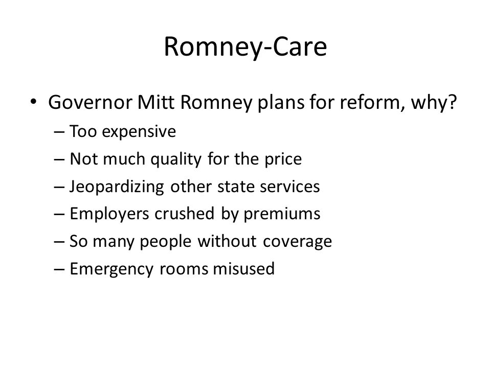 Romney-Care Governor Mitt Romney plans for reform, why.
