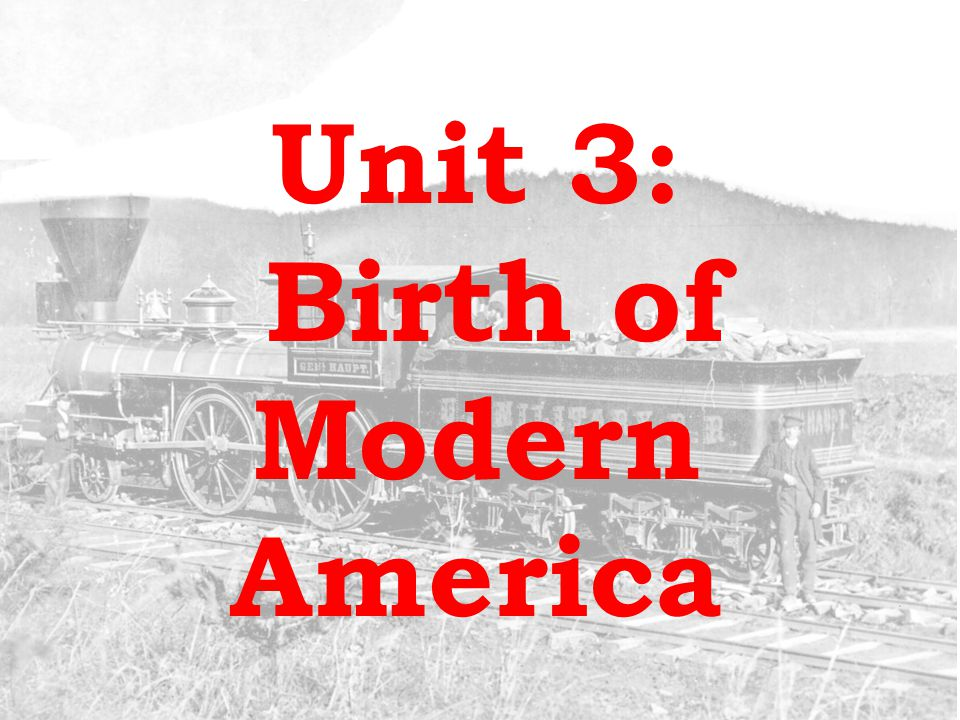 Unit 3: Birth of Modern America