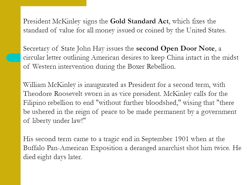 President McKinley signs the Gold Standard Act, which fixes the standard of value for all money issued or coined by the United States.