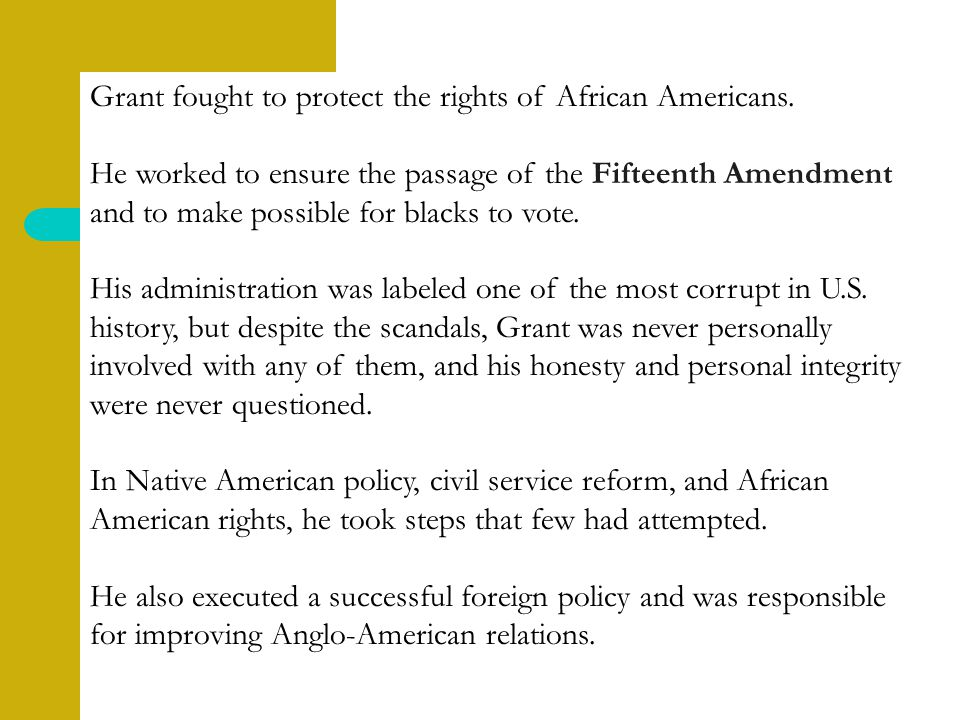 Grant fought to protect the rights of African Americans.