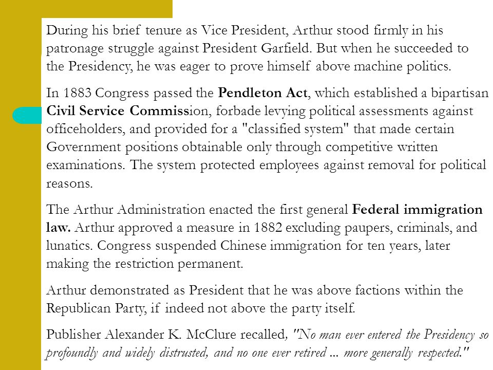 During his brief tenure as Vice President, Arthur stood firmly in his patronage struggle against President Garfield.