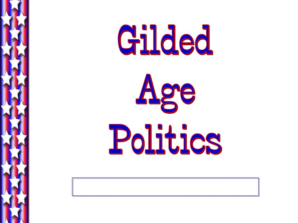 Gilded Age Political Campaigns Brass bands, parades, flags, campaign buttons, picnics, free beer, and crowd- pleasing oratory