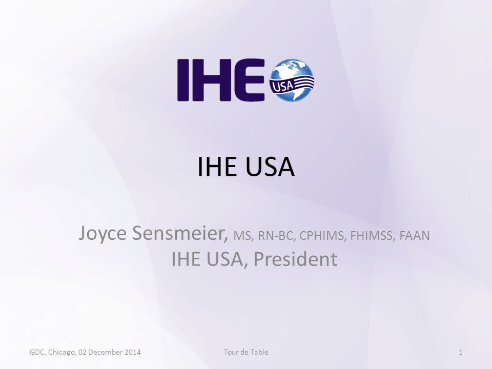 IHE USA Joyce Sensmeier, MS, RN-BC, CPHIMS, FHIMSS, FAAN IHE USA, President GDC, Chicago, 02 December 2014Tour de Table1