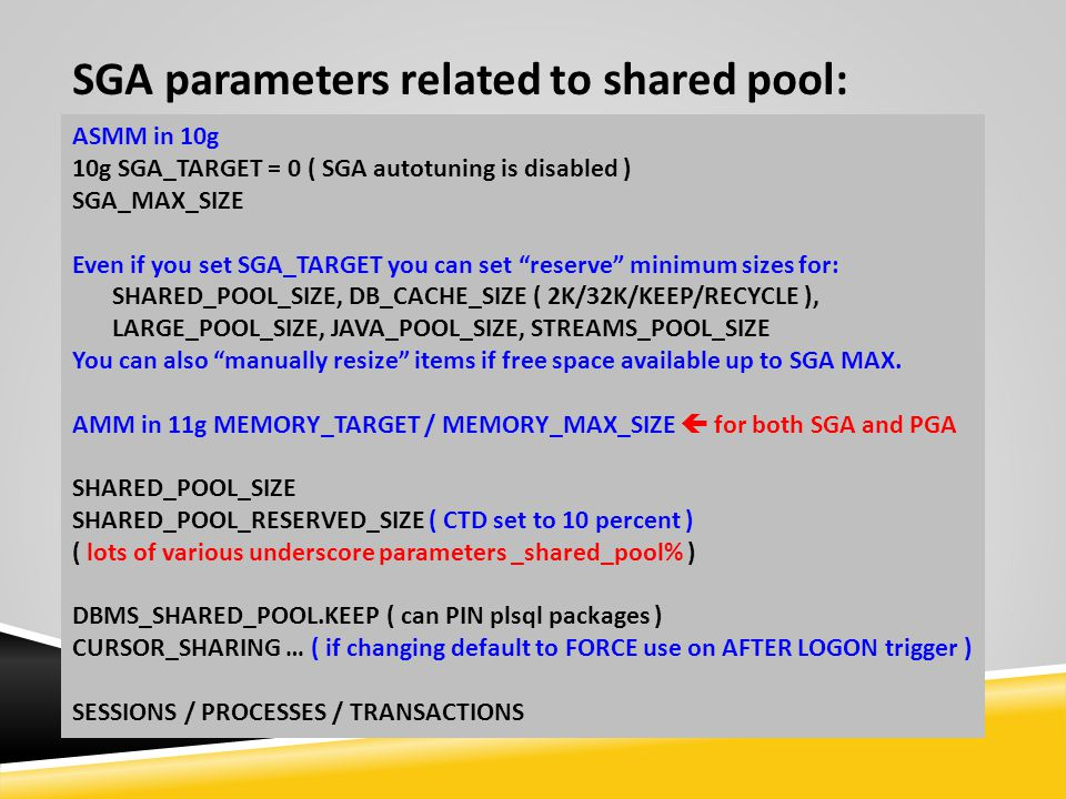 SGA parameters related to shared pool: ASMM in 10g 10g SGA_TARGET = 0 ( SGA autotuning is disabled ) SGA_MAX_SIZE Even if you set SGA_TARGET you can s