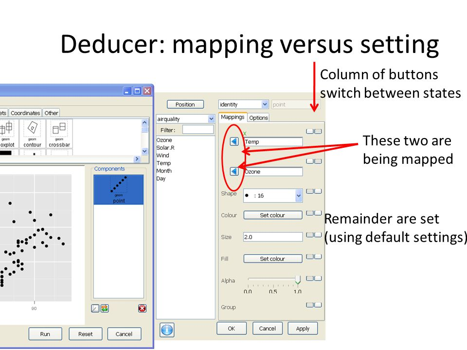Deducer: mapping versus setting These two are being mapped Remainder are set (using default settings) Column of buttons switch between states