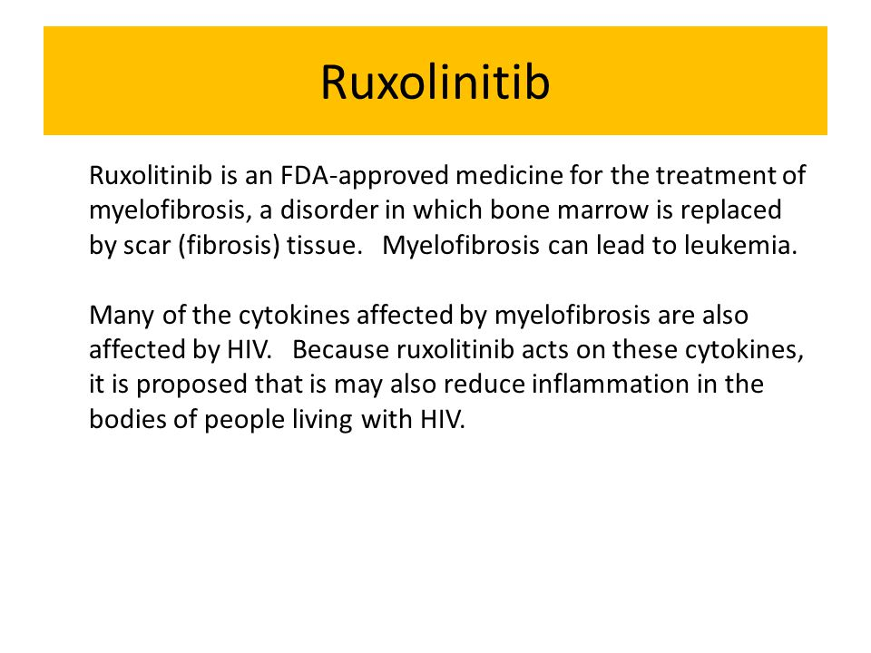 Ruxolinitib Ruxolitinib is an FDA-approved medicine for the treatment of myelofibrosis, a disorder in which bone marrow is replaced by scar (fibrosis) tissue.