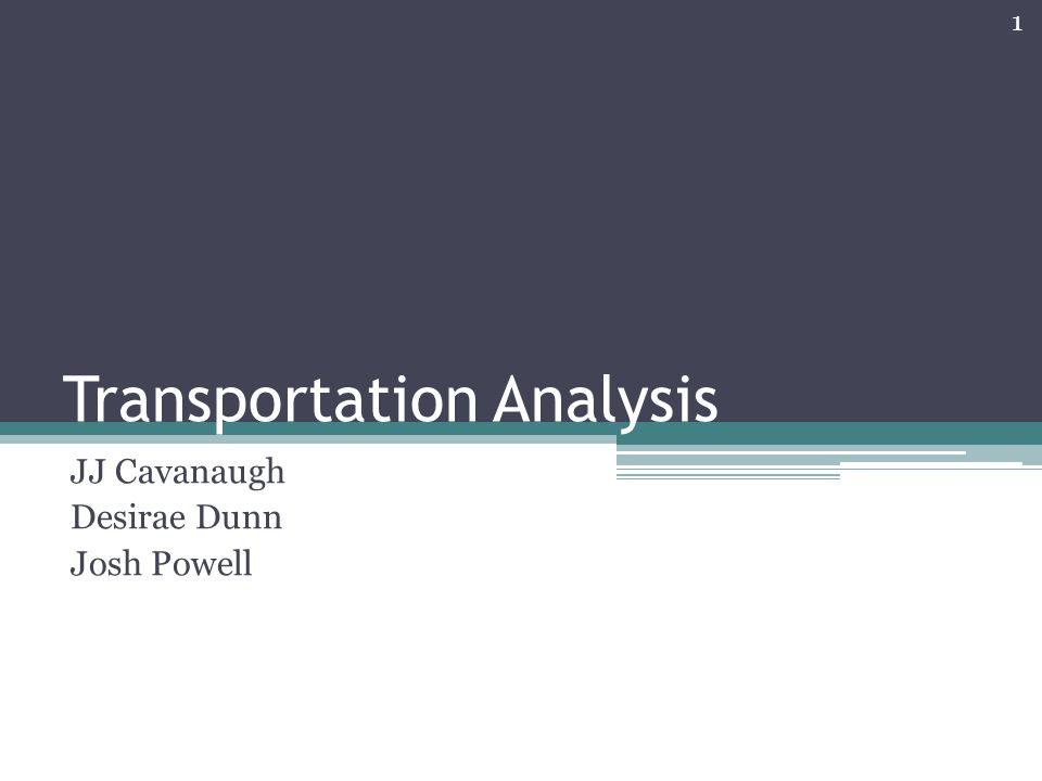 Transportation Analysis JJ Cavanaugh Desirae Dunn Josh Powell 1