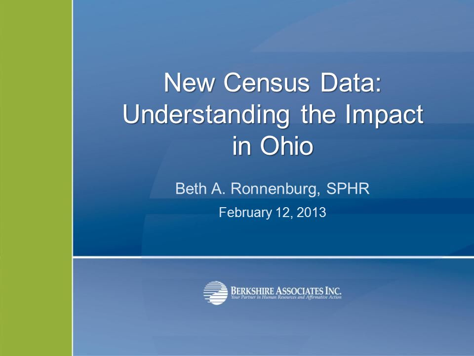 New Census Data: Understanding the Impact in Ohio Beth A. Ronnenburg, SPHR February 12, 2013