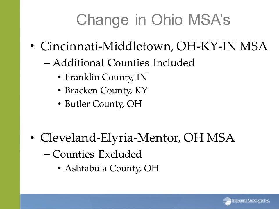Change in Ohio MSA's Cincinnati-Middletown, OH-KY-IN MSA – Additional Counties Included Franklin County, IN Bracken County, KY Butler County, OH Cleveland-Elyria-Mentor, OH MSA – Counties Excluded Ashtabula County, OH