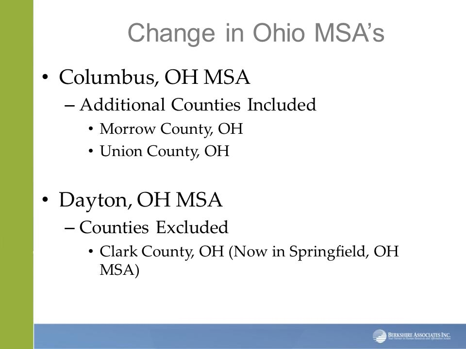 Change in Ohio MSA's Columbus, OH MSA – Additional Counties Included Morrow County, OH Union County, OH Dayton, OH MSA – Counties Excluded Clark County, OH (Now in Springfield, OH MSA)