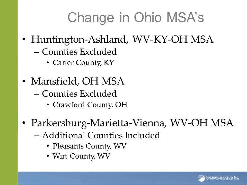 Change in Ohio MSA's Huntington-Ashland, WV-KY-OH MSA – Counties Excluded Carter County, KY Mansfield, OH MSA – Counties Excluded Crawford County, OH Parkersburg-Marietta-Vienna, WV-OH MSA – Additional Counties Included Pleasants County, WV Wirt County, WV
