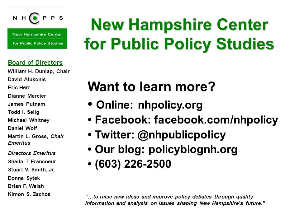 New Hampshire Center for Public Policy Studies Want to learn more? Online: nhpolicy.org Facebook: facebook.com/nhpolicy Twitter: @nhpublicpolicy Our b