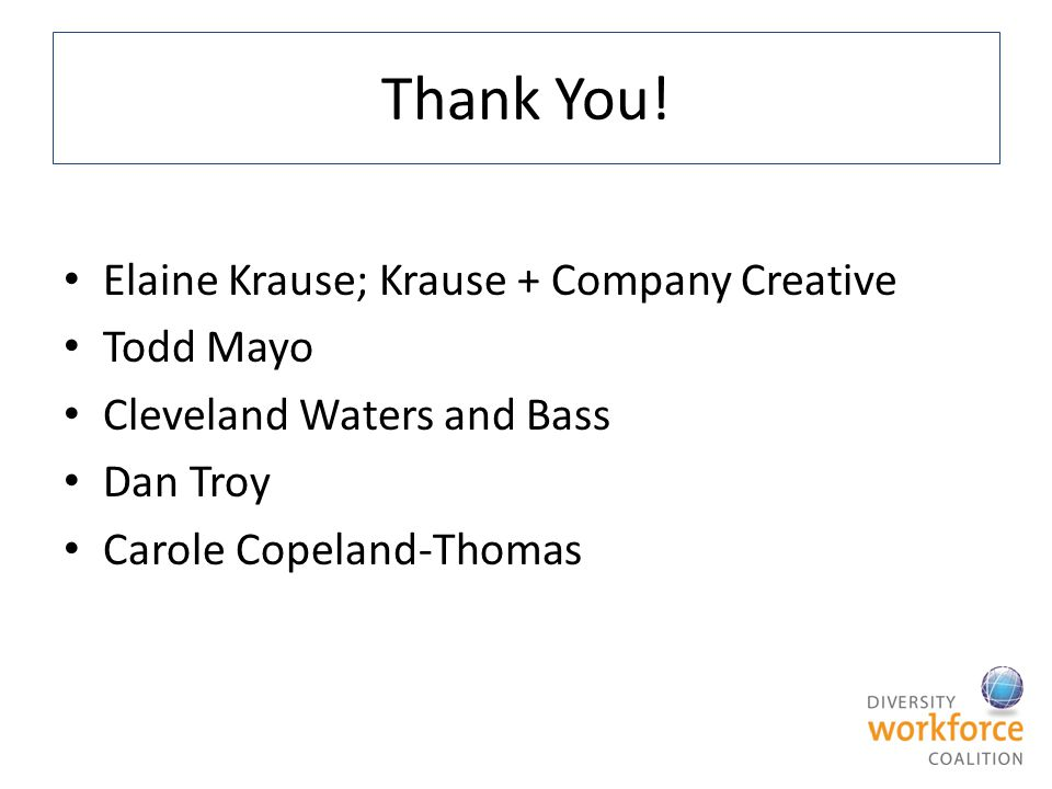 Thank You! Elaine Krause; Krause + Company Creative Todd Mayo Cleveland Waters and Bass Dan Troy Carole Copeland-Thomas