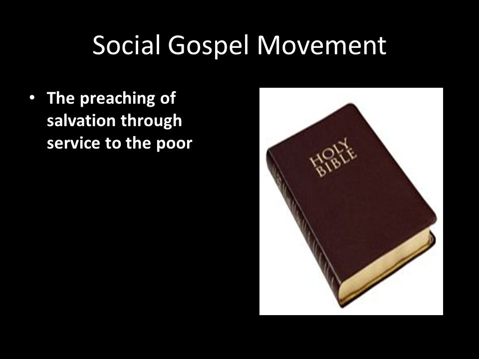 Social Gospel Movement The preaching of salvation through service to the poor