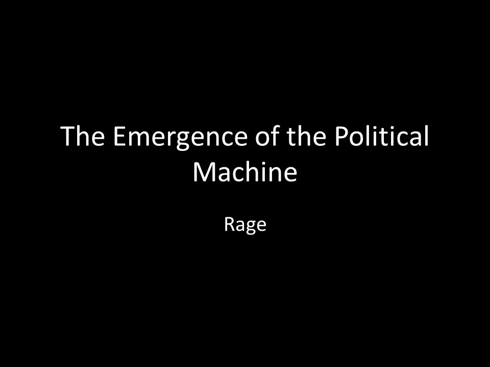 The Emergence of the Political Machine Rage