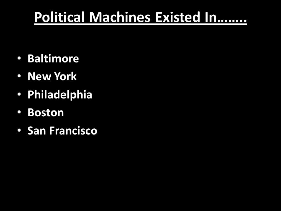 Political Machines Existed In…….. Baltimore New York Philadelphia Boston San Francisco