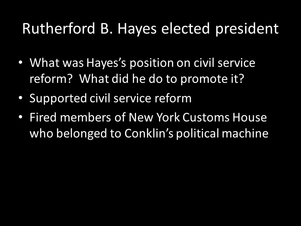 Rutherford B. Hayes elected president What was Hayes's position on civil service reform.